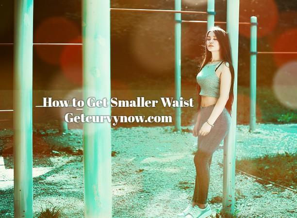 how-to-get-smaller-waist