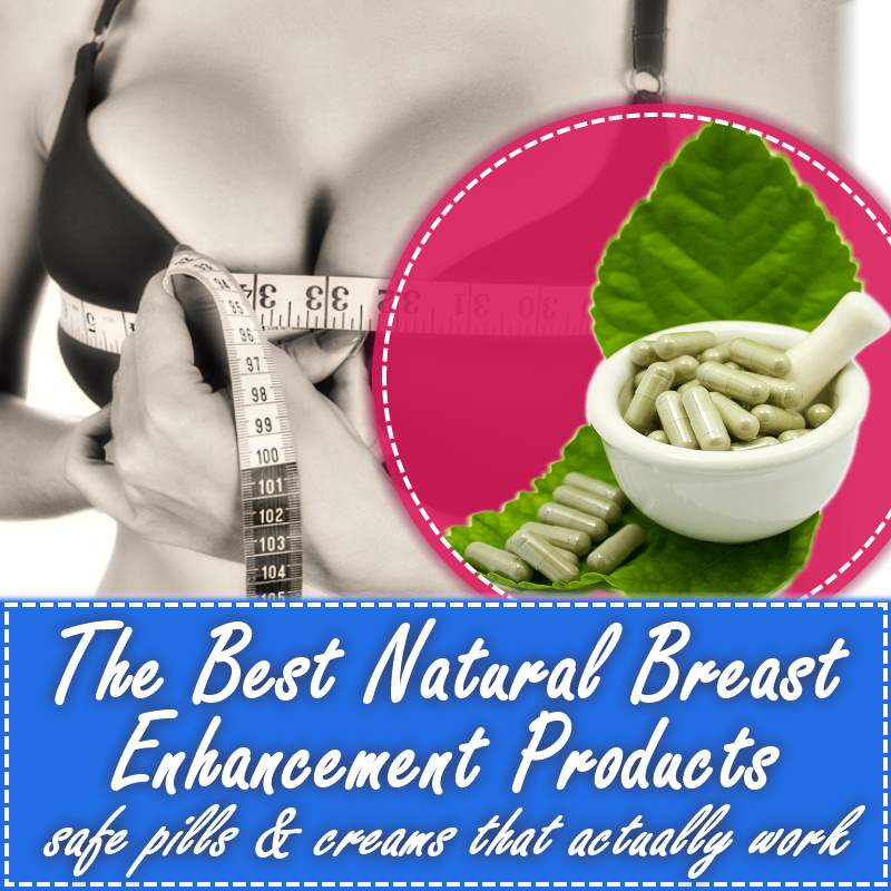Best Natural Breast Enhancement Products Pills And Creams