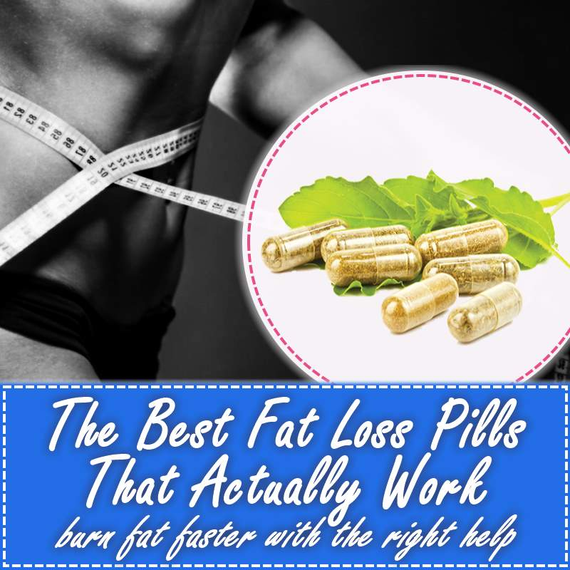 The Best Fat Loss Pills That Actually Work For Weight Loss